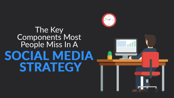 The Key Components Most People Miss In A Social Media Strategy