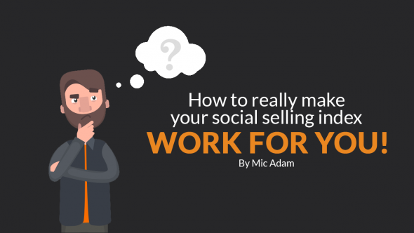 How to REALLY make LinkedIn Social Selling Index work for you