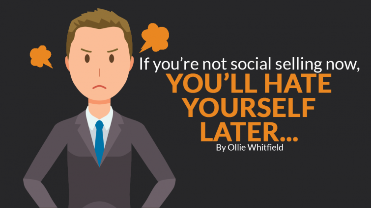 If You're Not Social Selling Now, You'll Hate Yourself Later…