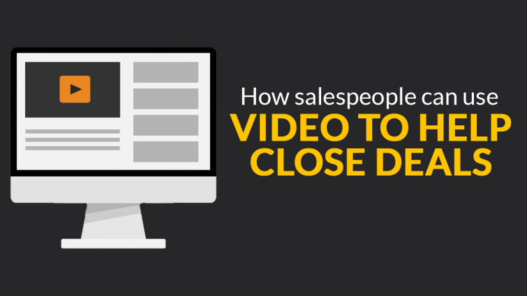 How Salespeople Can Use Video To Help Close Deals