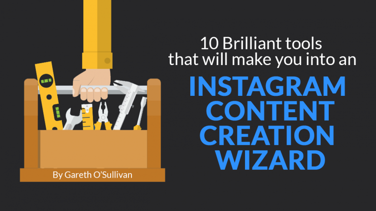 10 Brilliant Tools That Will Make You into an Instagram Content Creation Wizard