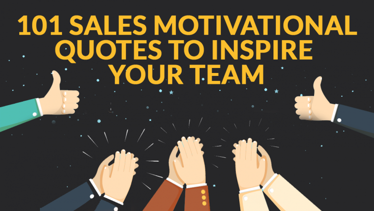 Sales Team Motivational Quotes: 101 Motivational Sales Quotes To Inspire You And Your Team