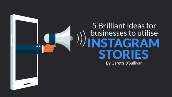 5 Brilliant Ideas for Businesses to Utilise Instagram Stories