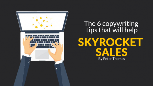 The 6 Copywriting Tips That Will Help Skyrocket Sales