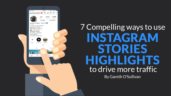 7 Compelling Ways to Use Instagram Stories Highlights to Drive More Traffic