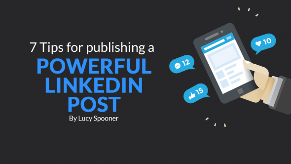 7 Tips for Publishing A Powerful LinkedIn Post