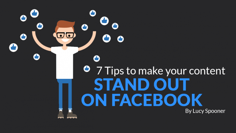 7 Tips To Make Your Content Stand Out on Facebook