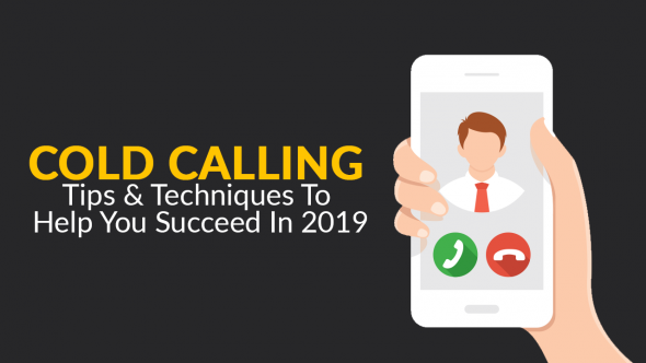 Cold Calling Tips and Techniques to Help You Succeed in 2019