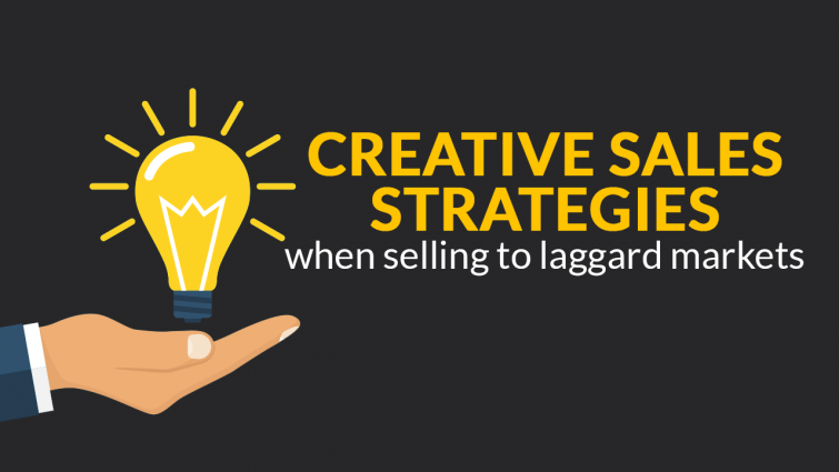 Creative Sales Strategies When Selling To Laggard Markets