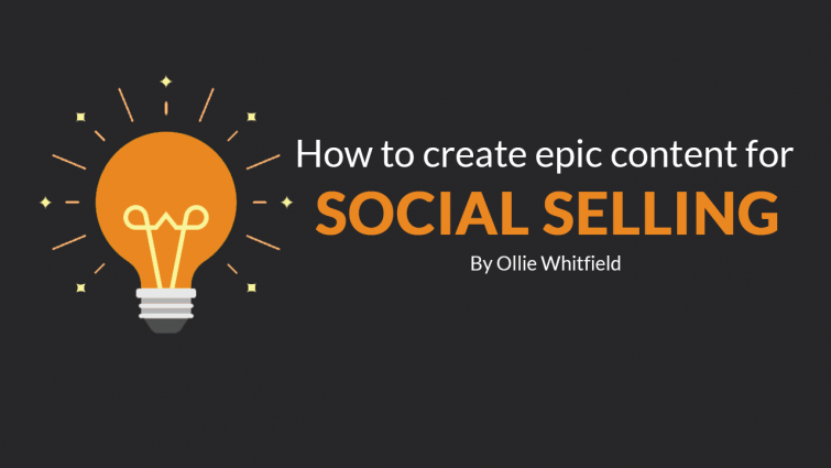 How to Create Epic Content for Social Selling