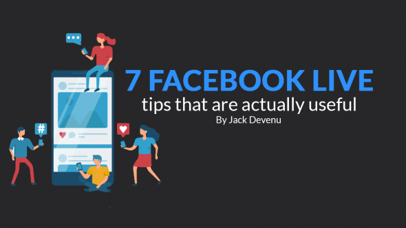 7 Facebook Live Tips That Are Actually Useful