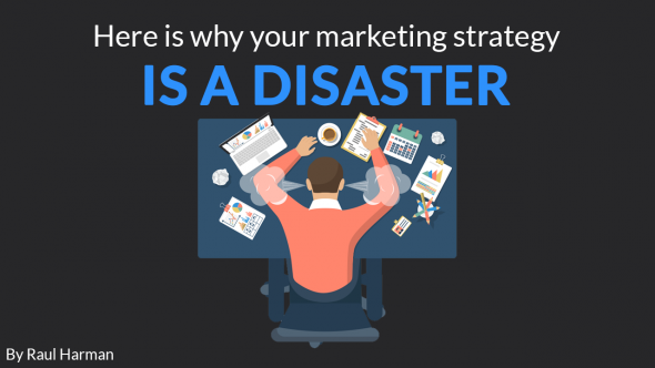 Here is why your Marketing Strategy is a Disaster
