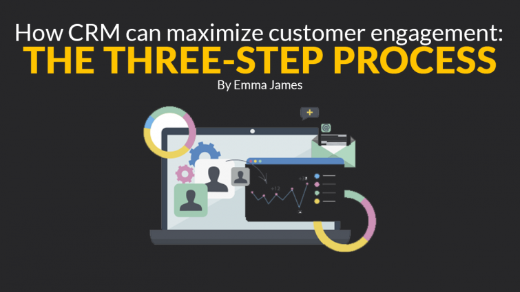 How CRM Can Maximize Customer Engagement: The Three Step Process