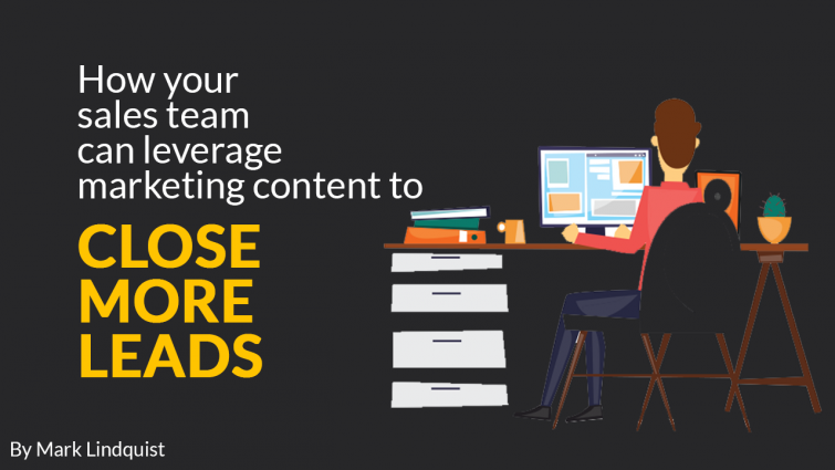 How Your Sales Team Can Leverage Marketing Content To Close More Leads