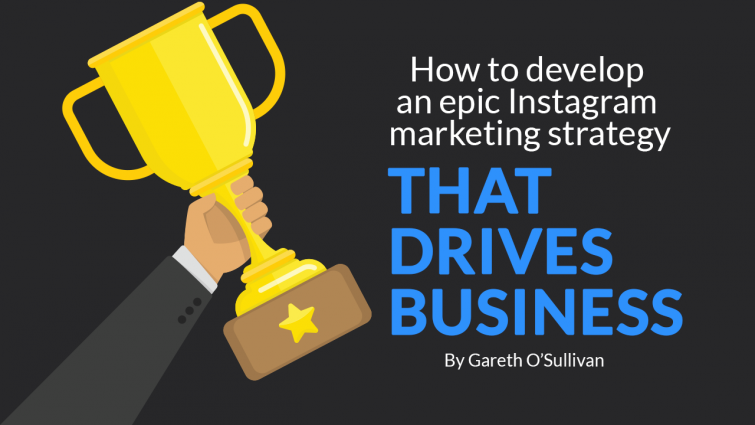 How to Develop an Epic Instagram Marketing Strategy that Drives Business