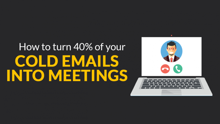 How to Turn 40% of Your Cold Emails Into Meetings