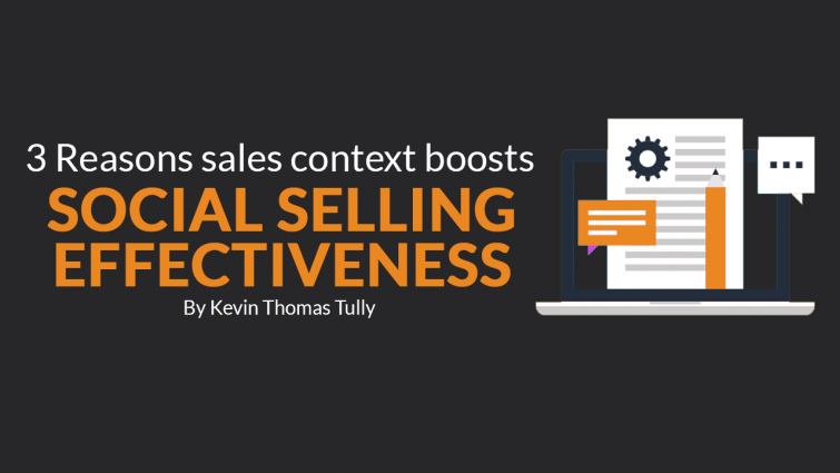 Revealed: 3 Reasons Sales Context Boosts Social Selling Effectiveness