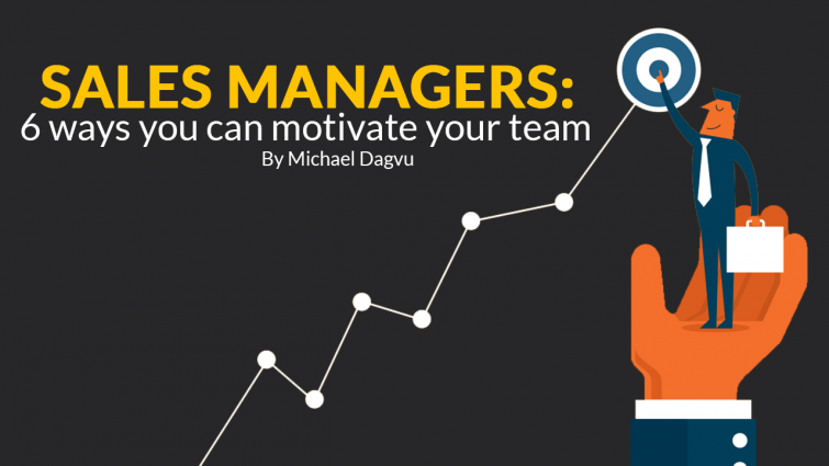 Sales Managers: 6 Ways You Can Motivate Your Team