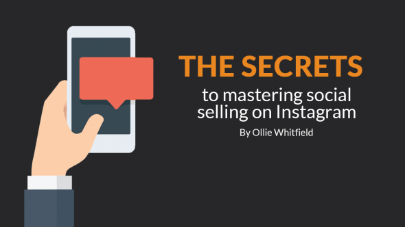 The Secrets to Mastering Social Selling on Instagram