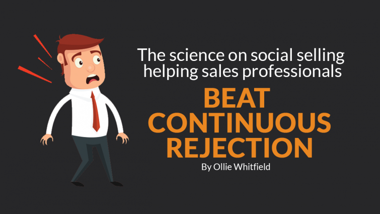The science on Social Selling helping Sales Professionals beat continuous rejection