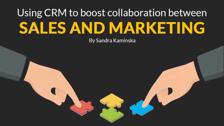 Using CRM to Boost Collaboration Between Sales and Marketing