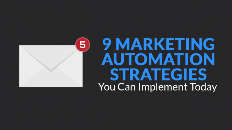9 Marketing Automation Strategies You Can Implement Right Now