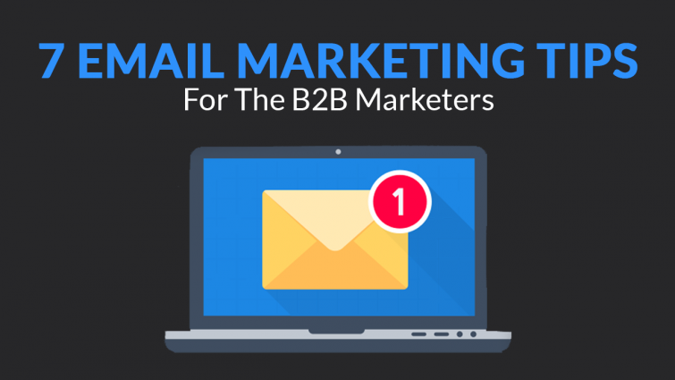 7 Email Marketing Tips for the B2B Marketers