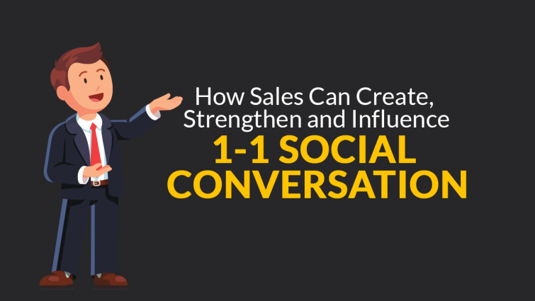How Sales Can Create, Strengthen, and Influence 1-1 Social Conversation