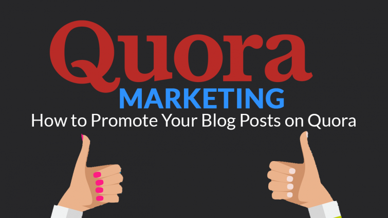 Quora Marketing: How to Promote Your Blog Posts on Quora
