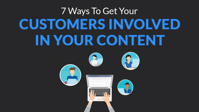 7 Ways to Get Your Customers Involved in Your Content