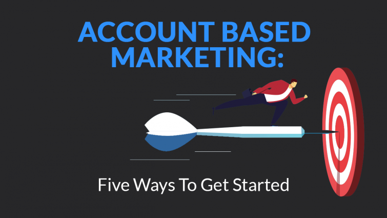 Account Based Marketing: Five Ways To Get Started