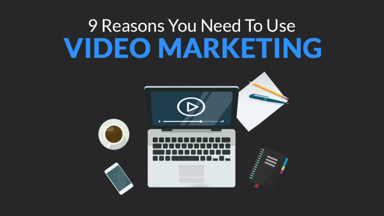 9 Reasons You Need to Use Video Marketing