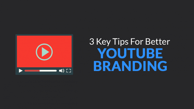 3 Key Tips for better YouTube Branding