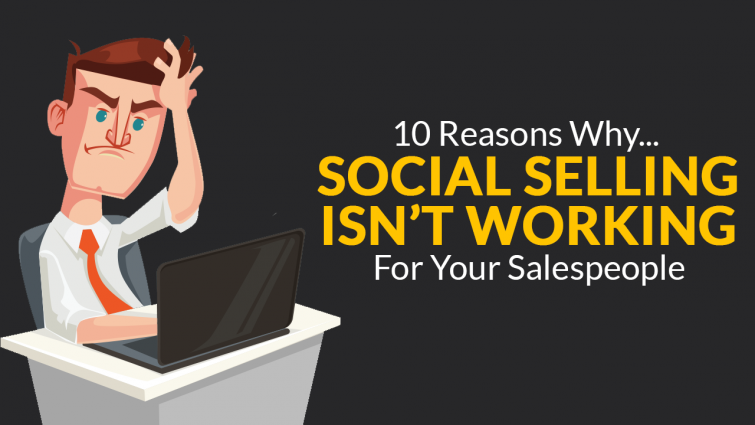 10 Reasons Social Selling Isn't Working For Your Salespeople
