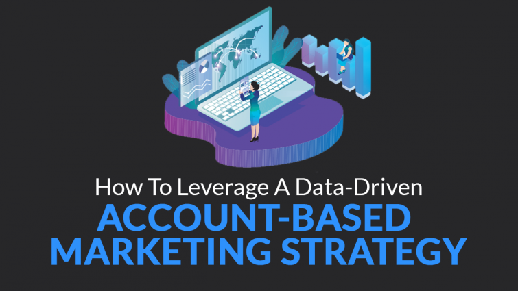 How to Leverage a Data-Driven Account-Based Marketing Strategy