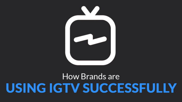 How Brands are Using IGTV Successfully