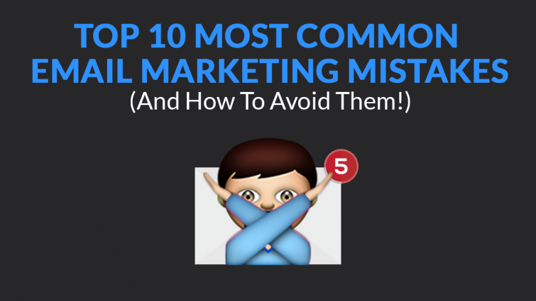 Top 10 Most Common Email Marketing Mistakes (And How To Avoid Them!)