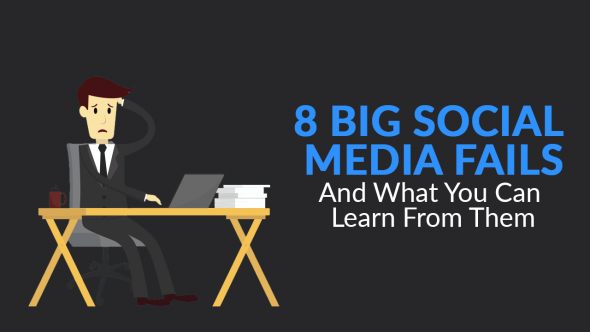 8 BIG Social Media Fails and What You Can Learn from Them