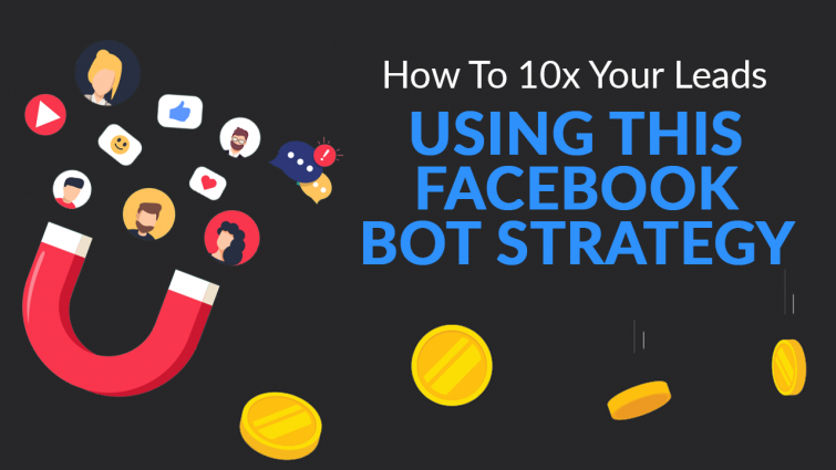How To 10x Your Leads Using This Facebook Bot Strategy