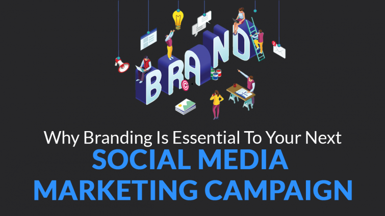 Why Branding Is Essential to Your Next Social Media Marketing Campaign
