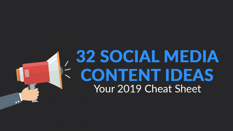 32 Social Media Content Ideas – Your 2019 Cheat Sheet