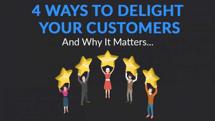 4 Ways to Delight Your Customers (& Why It Matters)