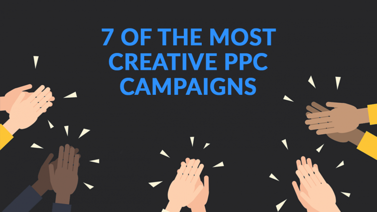 7 Of The Most Creative PPC Campaigns