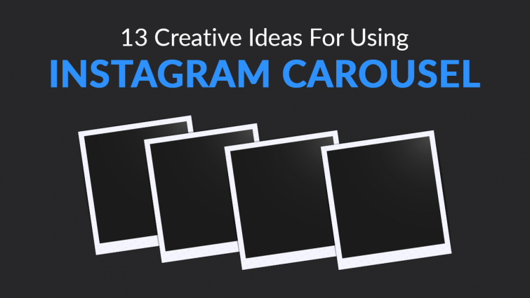 13 Creative Ideas for Using Instagram Carousel