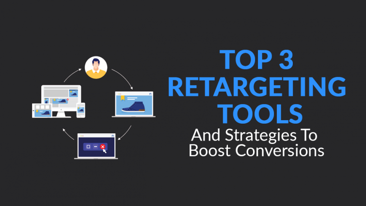 Top 3 Retargeting Tools & Strategies To Boost Your Conversions