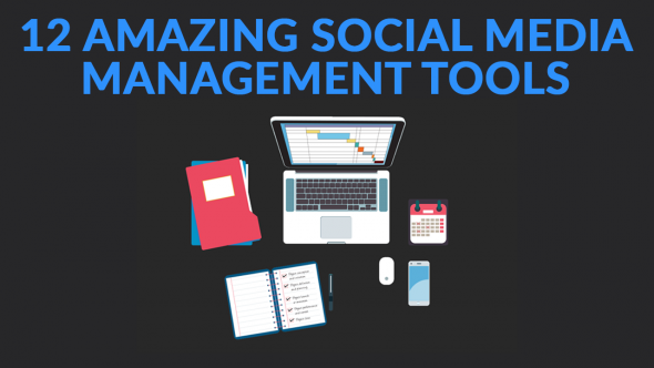 12 AMAZING Social Media Management Tools