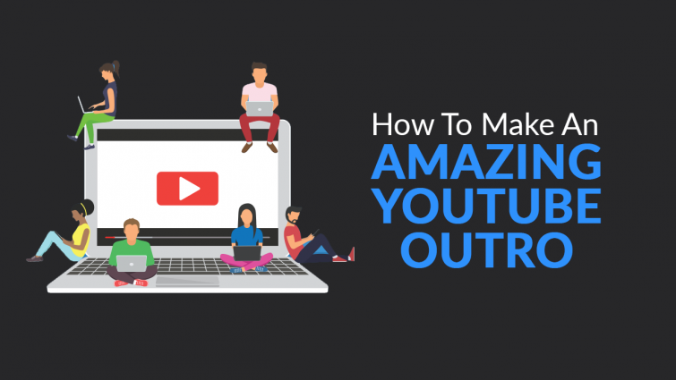 How To Make An AMAZING YouTube Outro