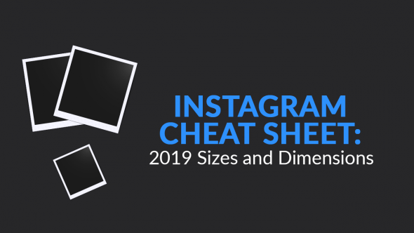 Instagram Cheat Sheet: 2019 Sizes and Dimensions