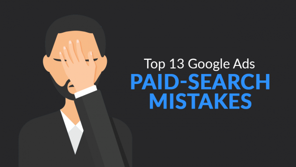 Top 13 Google Ads Paid-Search Mistakes