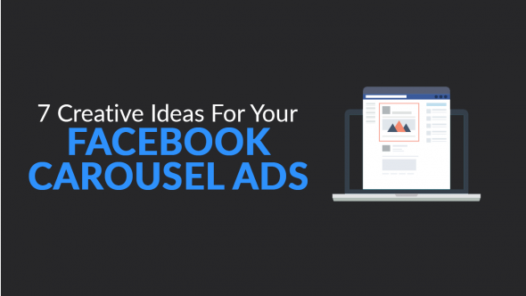 7 Creative Ideas For Your Facebook Carousel Ads